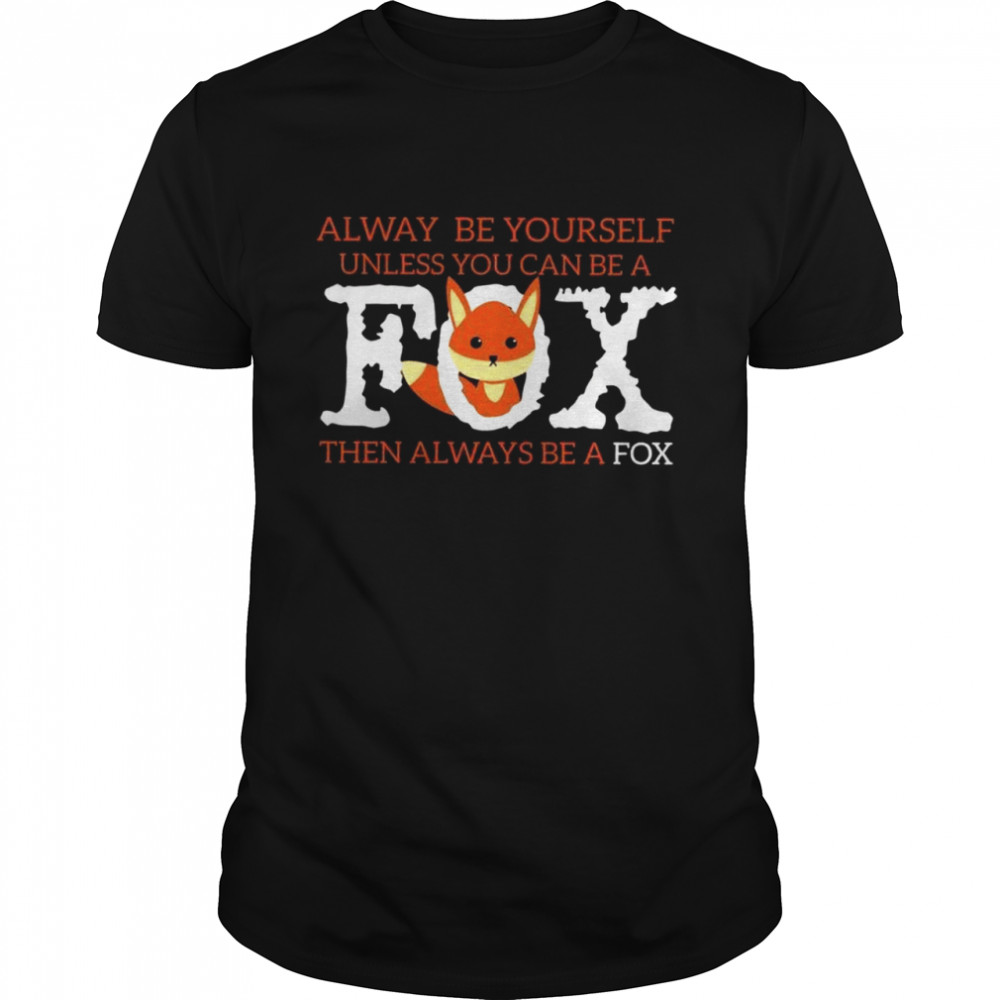 Alway be yourself unless you can be a fox then always be a fox shirt Classic Men's T-shirt
